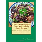 Over 350 Delightful, Fresh, and Healthy Salad Recipes ~ Tim Withers