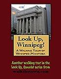 A Walking Tour of Winnipeg, Manitoba (Look Up, Canada)