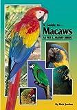A Guide to Macaws as Pet and Aviary Birds Rick Jordan