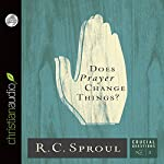 Does Prayer Change Things?: Crucial Questions Series, Book 3 | R. C. Sproul