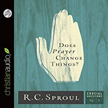 Does Prayer Change Things?: Crucial Questions Series, Book 3 (       UNABRIDGED) by R. C. Sproul Narrated by Bob Souer