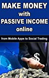 Make money with Passive Income Online - from Mobile Apps to Social Trading: passive incomes. affiliation. pay per click. marketing. scalability. selling ebooks. dropshipping. youtube videos. niches.