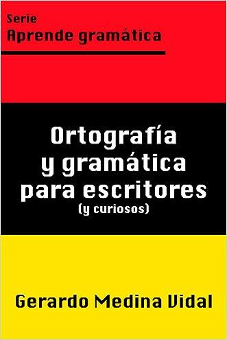Ortografía y gramática para escritores y para curiosos (Aprende gramática nº 1) (Spanish Edition) written by Gerardo Medina Vidal