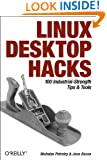 Linux Desktop Hacks: Tips & Tools for Customizing and Optimizing your OS
