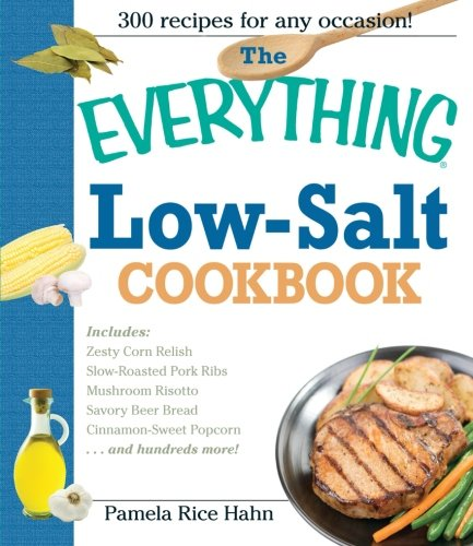 The Everything Low Salt Cookbook Book: 300 Flavorful Recipes to Help Reduce Your Sodium Intake by Pamela Rice Hahn