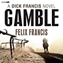 Gamble (       UNABRIDGED) by Felix Francis Narrated by Michael Maloney