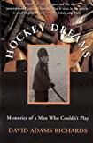 Hockey Dreams: Memories of a Man Who Couldn't Play (0385256485) by David Adams Richards