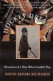 Hockey Dreams: Memories of a Man Who Couldn't Play (0385256485) by David Adams Richards