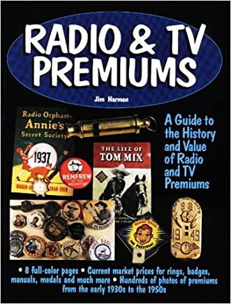 Radio & TV Premiums: A Guide to the History and Value of Radio and TV Premiums