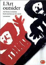 L'art outsider : Art brut et création hors normes au XXe siècle par Colin Rhodes