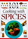 101 Essential Tips: Cooking With Spices (101 Essential Tips)