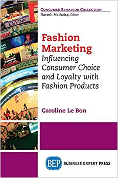 Fashion Marketing: Influencing Consumer Choice And Loyalty With Fashion Products