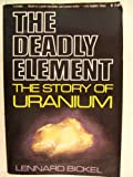 The Deadly Element: The Story of Uranium