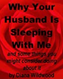 img - for Why Your Husband Is Sleeping With Me, and some things you might consider doing about it book / textbook / text book