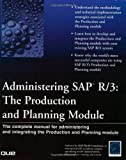 Administering SAP R/3: The Production and Planning Module (Que-Consumer-Other)