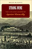 img - for Strong Wine: The Life and Legend of Agoston Haraszthy book / textbook / text book