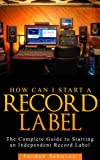 img - for How to Start a Record Label: Never Revealed Secrets of Starting a Indie Record Label ( Record Label Business Guide): The Definitive Guide to Starting and Running a Successful a Record Label book / textbook / text book