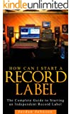 How to Start a Record Label: Never Revealed Secrets of Starting a Indie Record Label (  Record Label Business Guide): How to Start a Record Label: Never ... of Starting a Record Label (English Edition)
