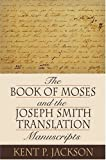 The Book Of Moses And The Joseph Smith Translation Manuscripts (0842525890) by Jackson, Kent P.