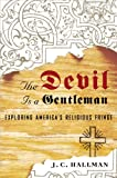 img - for The Devil Is a Gentleman: Exploring America's Religious Fringe book / textbook / text book