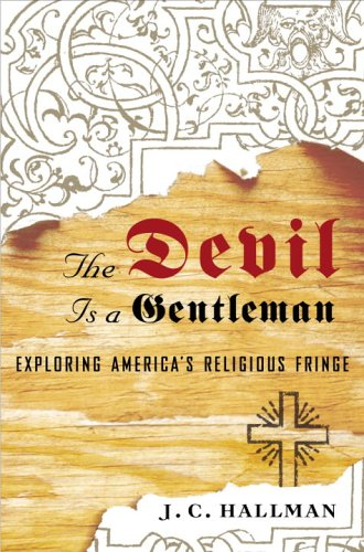 The Devil Is a Gentleman: Exploring America's Religious Fringe, J.C. Hallman