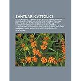 Santuari cattolici: Santuario della Santa Casa, Sacro Monte, Nostra Signora di Guadalupe, Basilica di Nostra Signora...