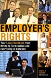 Employer's Rights: Your Legal Handbook from Hiring to Termination and Everything in Between