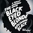 The Black Eyed Blonde (       UNABRIDGED) by Benjamin Black Narrated by Dennis Boutsikaris