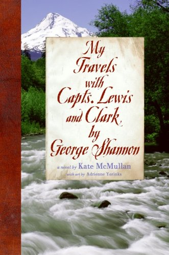My Travels with Capts. Lewis and Clark, by George Shannon PDF