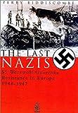 Perry Biddiscombe Last Nazis: SS Werewolf Guerrilla Resistance in Europe 1944-1947