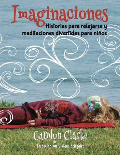 Imaginaciones: Historias para relajarse y meditaciones divertidas para niños (Imaginations Spanish Edition) (Volume 1) [Clarke, Carolyn] (Tapa Blanda)