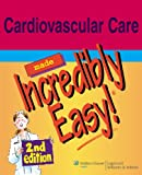 Cardiovascular Care Made Incredibly Easy! (Incredibly Easy! Series®)