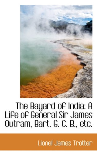 The Bayard of India: A Life of General Sir James Outram, Bart. G. C. B., etc.