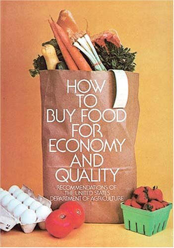 How to Buy Food for Economy and Quality by U.S. Dept. of Agriculture