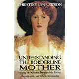 Understanding the Borderline Mother: Helping Her Children Transcend the Intense, Unpredictable, and Volatile Relationshipby Christine Ann Lawson