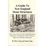 A Guide to New England Stone Structures: Stone Cairns, Stone Walls, Standing Stones, Chambers, Found ~ Mary Gage