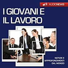I giovani e il lavoro (Audionews) Audiobook by Emilio Crippi Narrated by Maurizio Cardillo