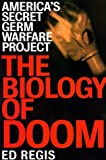 The Biology of Doom: The History of America's Secret Germ Warfare Project (0805057641) by Regis, Ed