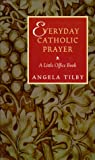 Everyday Catholic Prayer: A Little Office Book
