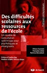 Des difficult�s scolaires aux ressources de l'�cole : Un mod�le de consultation syst�mique pour psychologues et enseignants par Curonici