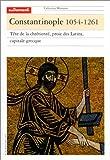 Constantinople, 1054-1261 : tête de la chrétienté, proie des Latins, capitale grecque