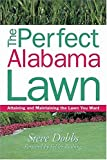 img - for The Perfect Alabama Lawn: Attaining and Maintaining the Lawn You Want (Creating and Maintaining the Perfect Lawn) book / textbook / text book
