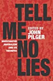 John Pilger Tell Me No Lies: Investigative Journalism and its Triumphs