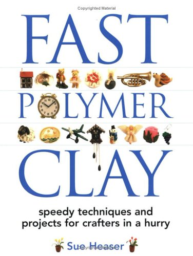 Fast Polymer Clay: Speedy Techniques and Projects for Crafters in a Hurry