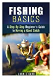 Fishing Basics: A Step-By-Step Beginners Guide to Having a Good Catch (Homesteading & Off the Grid)