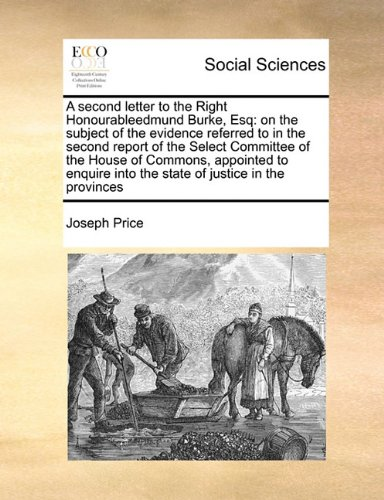 A second letter to the Right Honourableedmund Burke, Esq: on the subject of the evidence referred to in the second report of the Select Committee of ... into the state of justice in the provinces