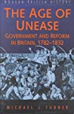 The Age of Unease: Government and Reform in Britian, 1782-1832 (Sutton Modern History) (0750915366) by Turner, Michael