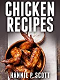 Chicken Recipes (Easy Chicken Recipes): Delicious and Easy Chicken Recipes (Baked Chicken, Grilled Chicken, Fried Chicken, and MORE!) (Quick and Easy Cooking Series)