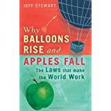 Why Balloons Rise and Apples Fall: The Laws That Make the World Workby Jeff Stewart