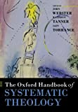 img - for The Oxford Handbook of Systematic Theology (Oxford Handbooks in Religion and Theology) book / textbook / text book